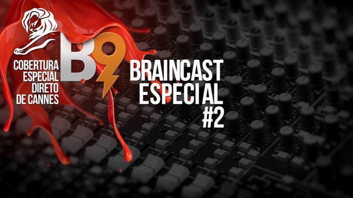 Braincast Especial #2: Cannes Lions 2013
