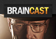Braincast 86 – Breaking Bad, Bitch!