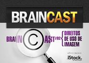 Braincast 92 – Direitos de Uso de Imagem