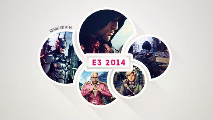Braincast 114 – E3 2014