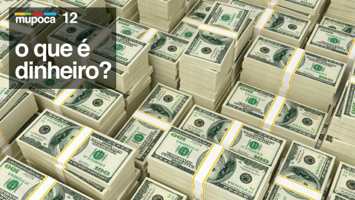 Mupoca #012 – O que é dinheiro?