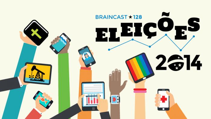 Braincast 128 – Eleições 2014