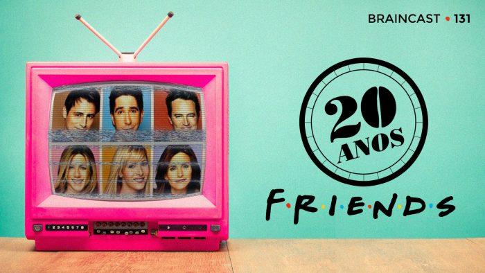 """Braincast 131 – Os 20 anos de """"Friends"""""""