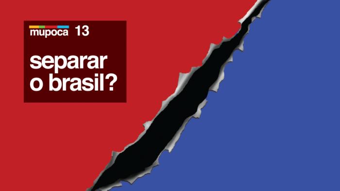 Mupoca #013 – Separar o Brasil?