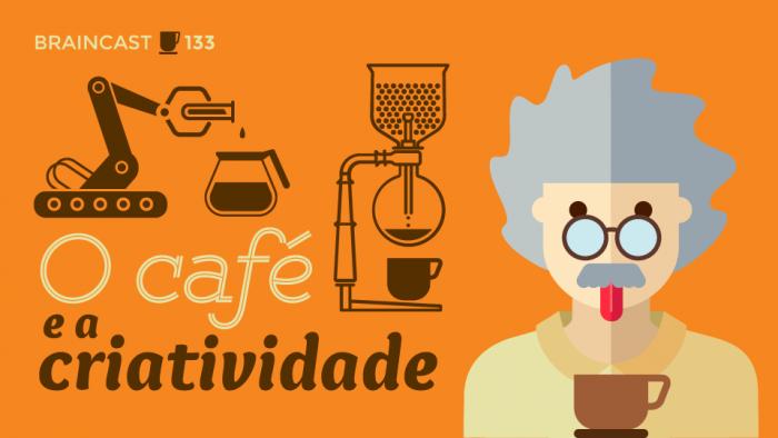 Braincast 133 – O Café e a Criatividade