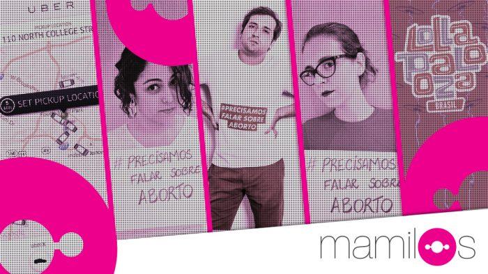 Mamilos 2 – Precisamos falar sobre aborto, Uber, Lollapalooza