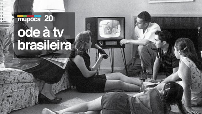 Mupoca #020 – Ode à televisão brasileira