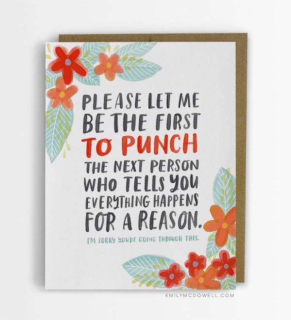 """""""Por favor, me deixe ser o primeiro a socar a próxima pessoa que vier te dizer que tudo acontece por uma razão. Eu sinto muito que você tenha que passar por isso"""""""