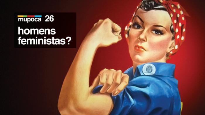 Mupoca #026 – Homens feministas?