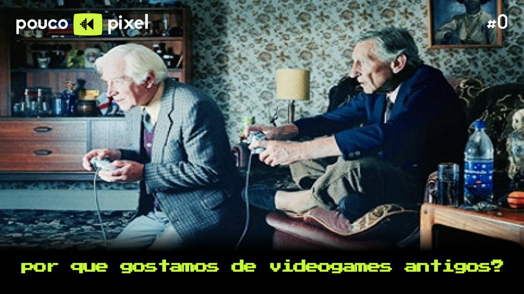 Capa - Por que gostamos de videogames antigos?