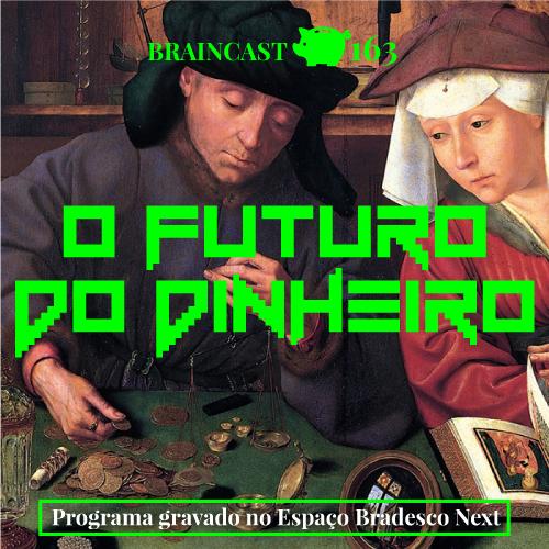 capa_BRAINCAST_163_dinheiro_500X500
