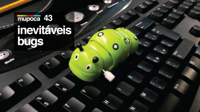 Mupoca #043 – Inevitáveis bugs