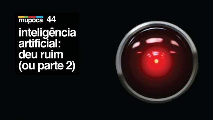 Mupoca #044 – Inteligência artificial: deu ruim (ou parte 2)
