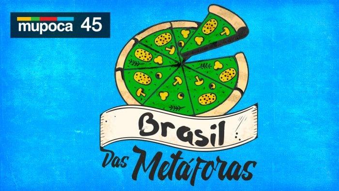 Mupoca #045 – Brasil das metáforas