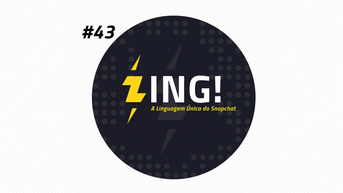 Zing! 43 – A Linguagem Única do Snapchat