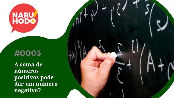 Naruhodo! #3 – A soma de números positivos pode dar um número negativo?