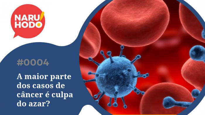 Naruhodo! #4 – A maior parte dos casos de câncer é culpa do azar?