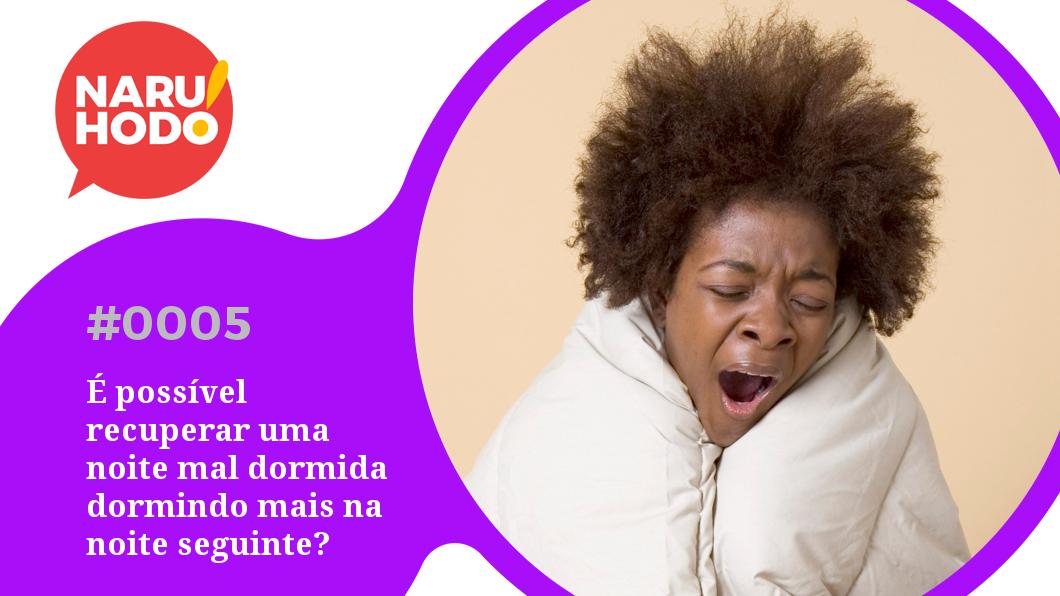 Capa - 5 - É possível recuperar uma noite mal dormida dormindo mais na noite seguinte?