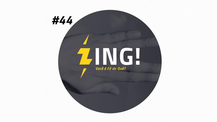 Zing! 44 – Você é Fã do Quê?