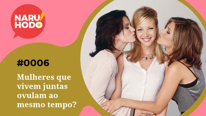 Naruhodo! #6 – Mulheres que vivem juntas ovulam ao mesmo tempo?