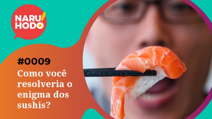 Naruhodo! #9 – Como você resolveria o enigma dos sushis?