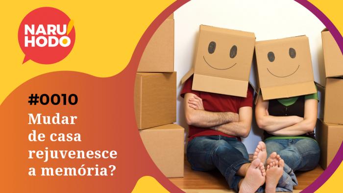 Naruhodo! #10 – Mudar de casa rejuvenesce a memória?