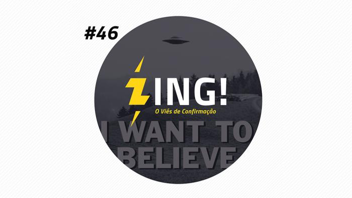 Zing! 46 – O Viés de Confirmação