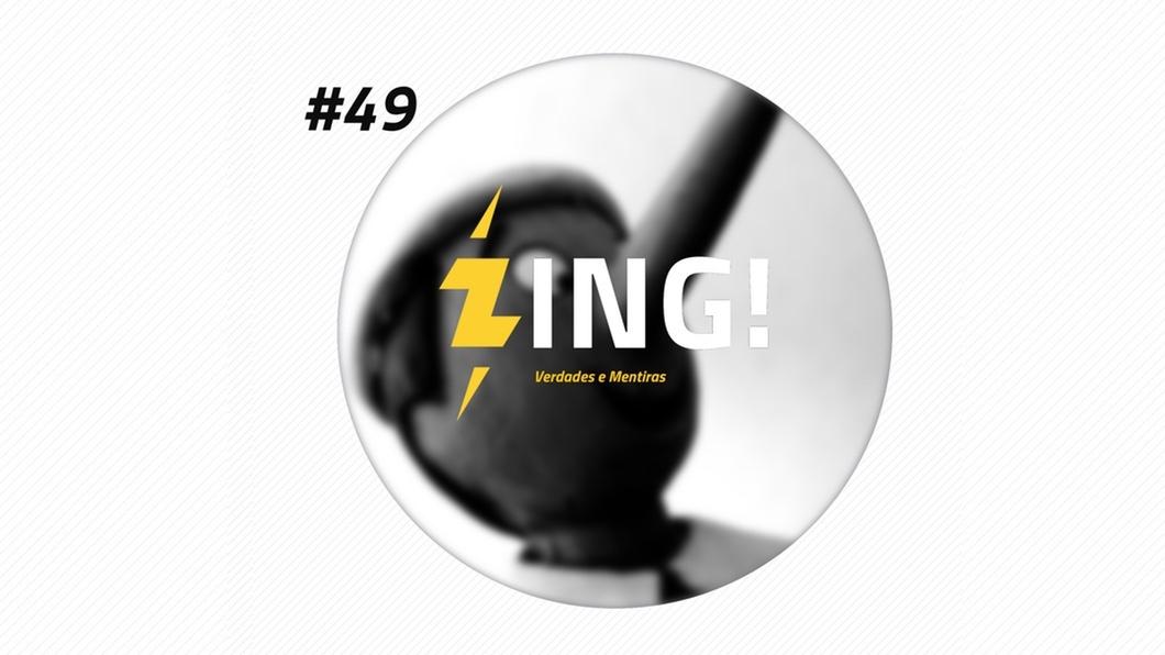 Zing! 49 – Verdades e Mentiras