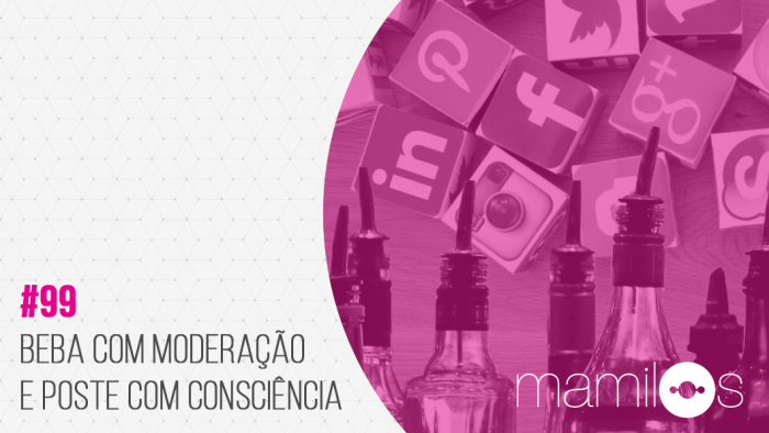 Transcrição – Mamilos 99: Beba com moderação e poste com consciência