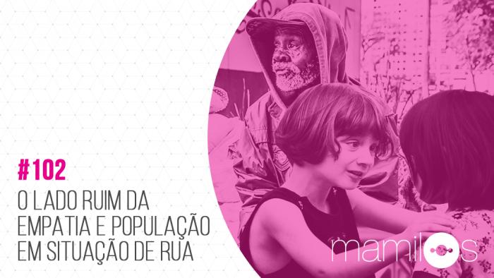 Transcrição – Mamilos 102: Empatia e População de Rua