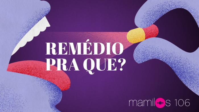 Transcrição –  Mamilos 106: Remédio para quê?