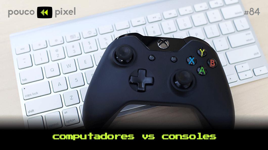 Capa - Computadores vs consoles