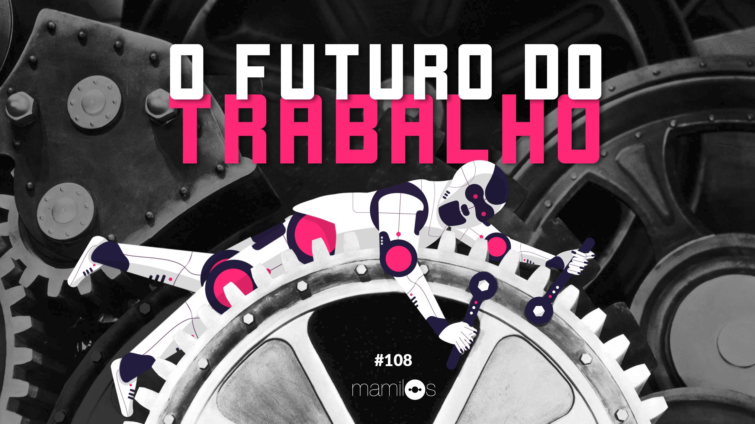 Transcrição – Mamilos 108: O futuro do trabalho