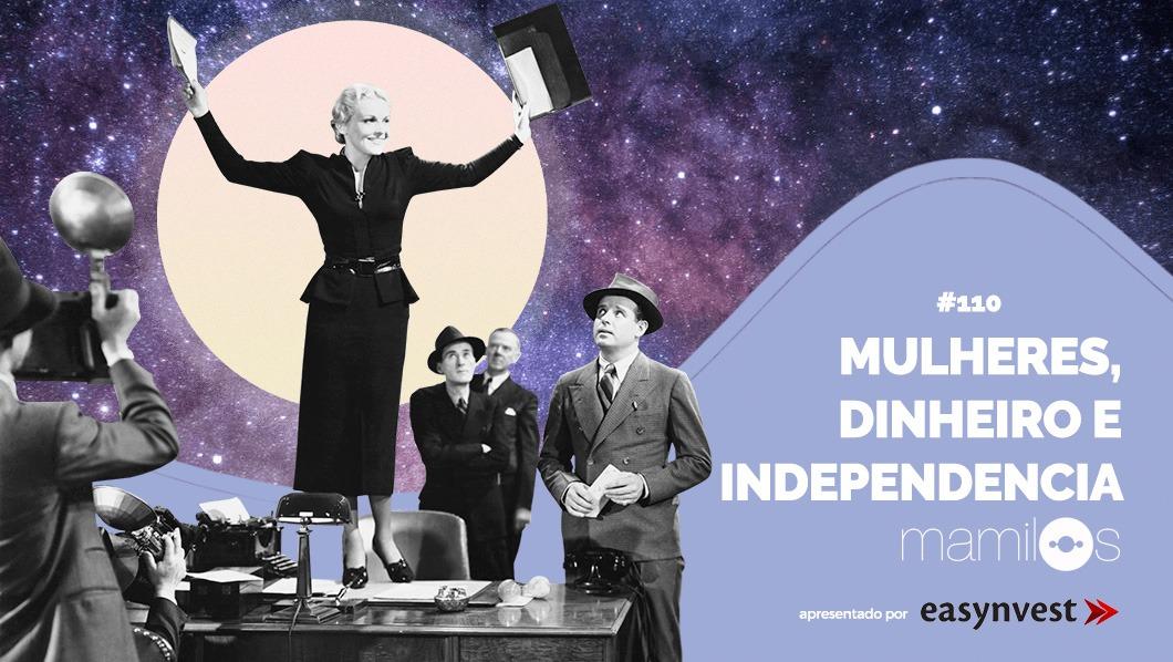 Transcrição – Mamilos 110: Mulheres, dinheiro e independência