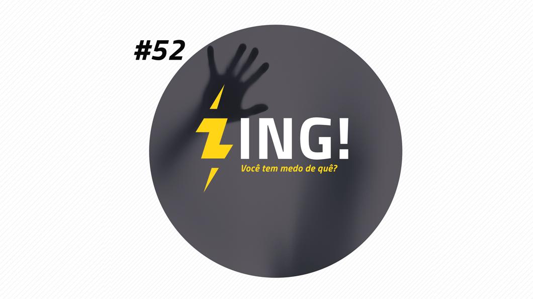 Zing! 52 – Você tem medo de quê? (Como funciona o terror)