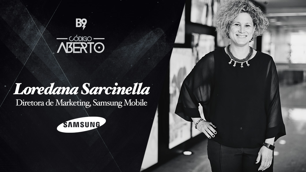 Código Aberto – Loredana Sarcinella, Diretora de Marketing, Samsung Mobile