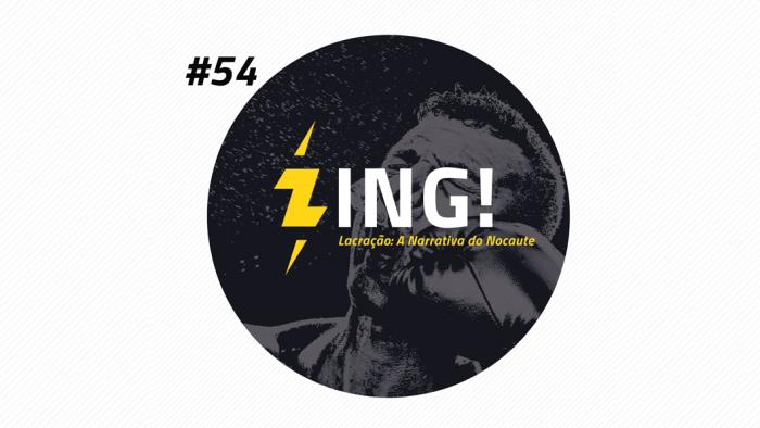 Zing! 54 – Lacração: A Narrativa do Nocaute