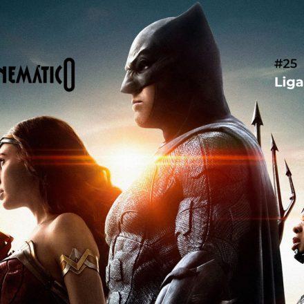 Cinematico 25 Liga da Justiça