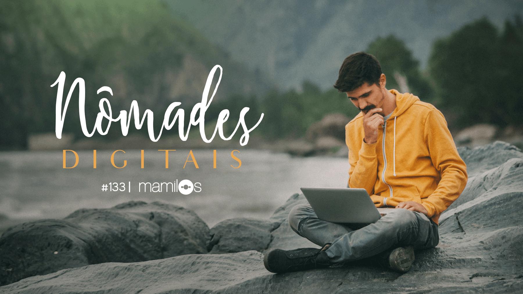 Mamilos 133 – Nômades Digitais