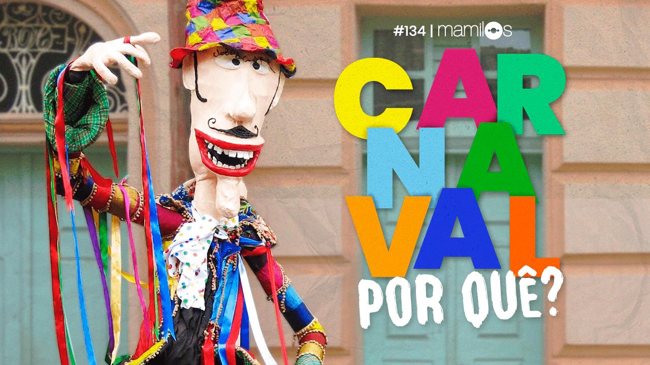 Mamilos 134 – Carnaval por quê?