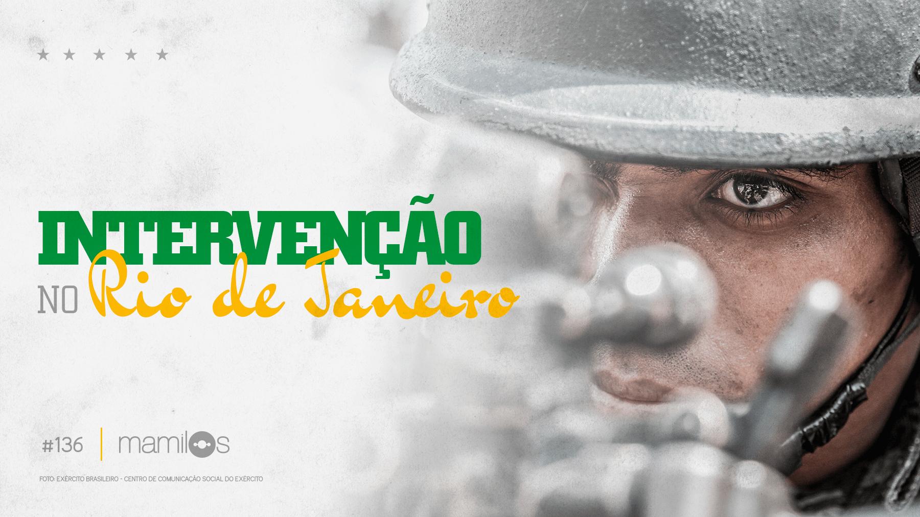 Mamilos 136 – Intervenção no Rio de Janeiro