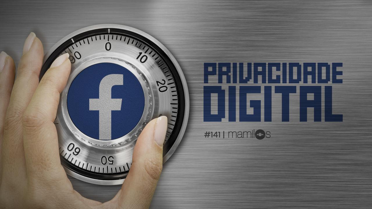 Mamilos 141 – Quem Quer Privacidade?