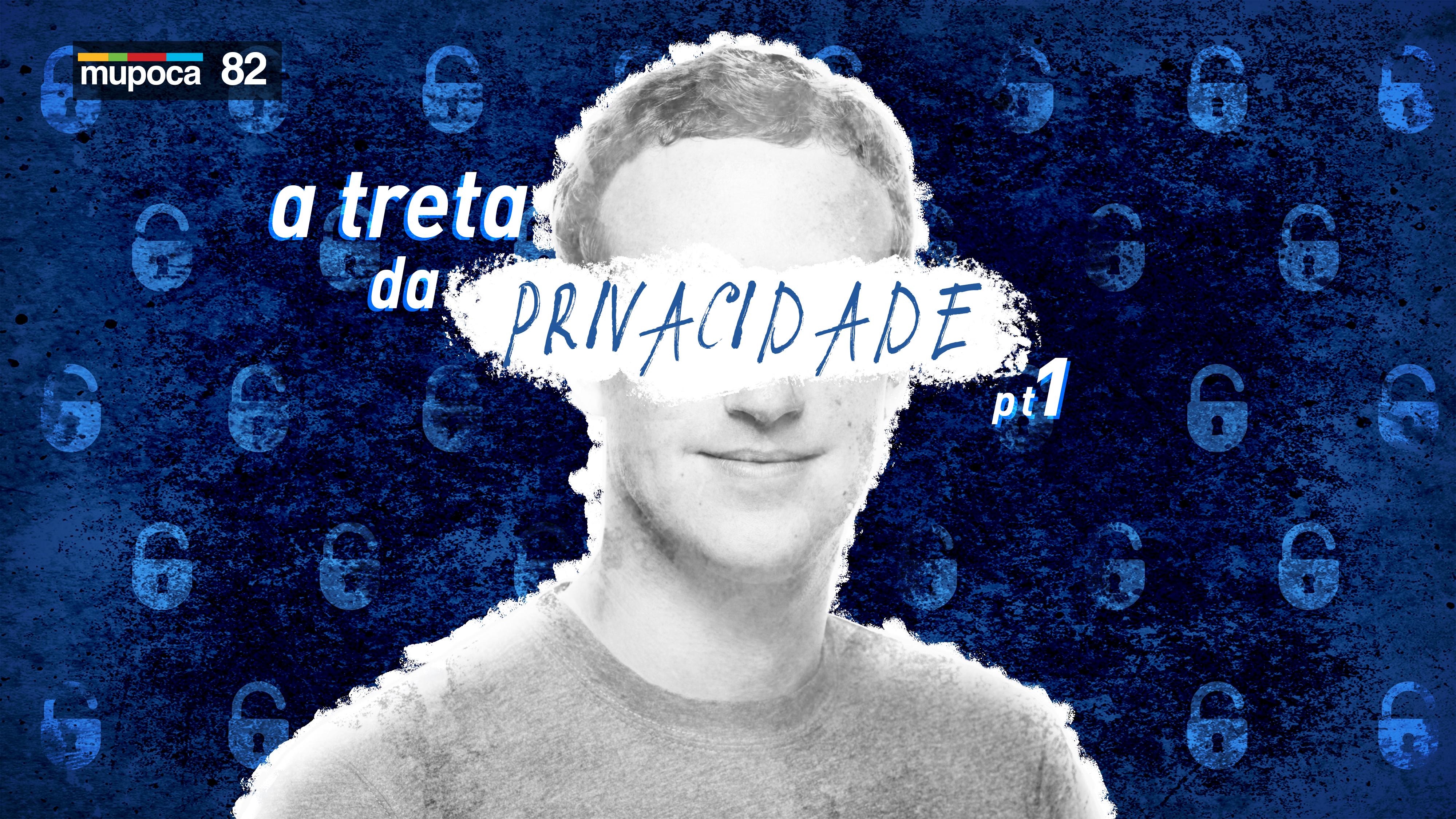 Mupoca #082 – A ideia de privacidade (ou A treta da privacidade – parte 1)