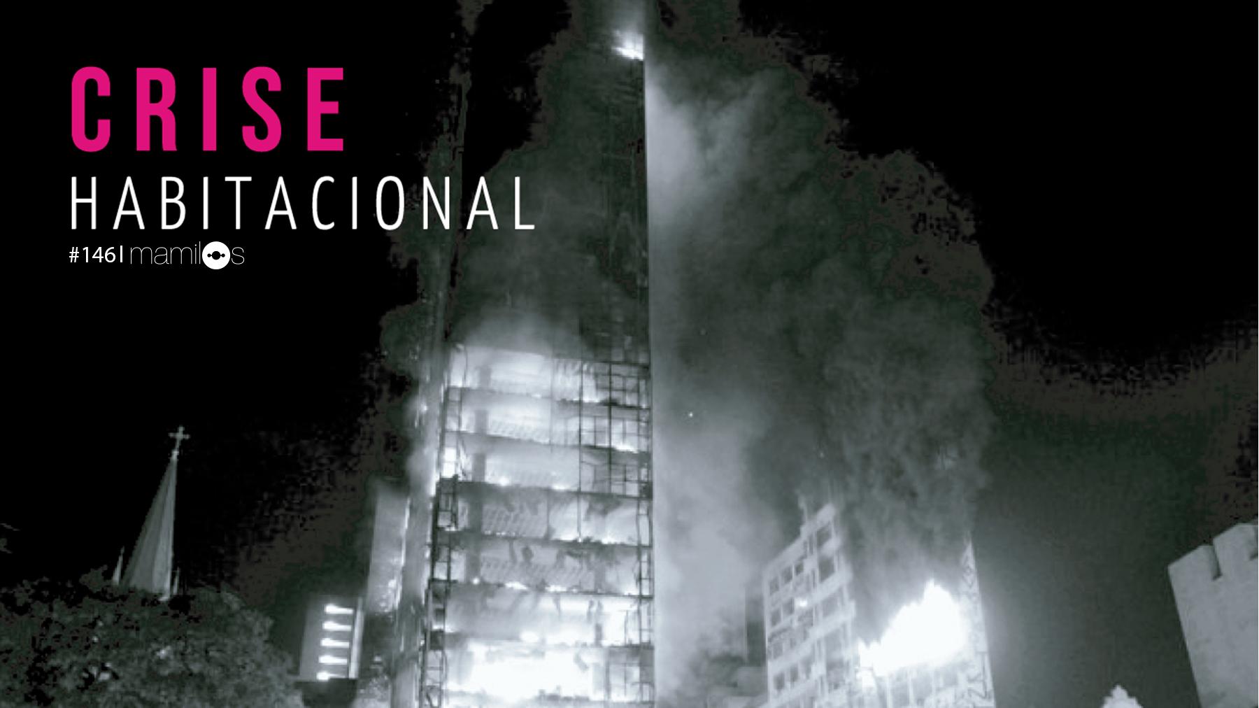 Mamilos 146 – Crise Habitacional