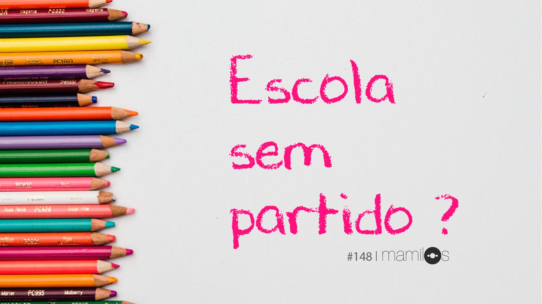 Mamilos 148 – Escola Sem Partido