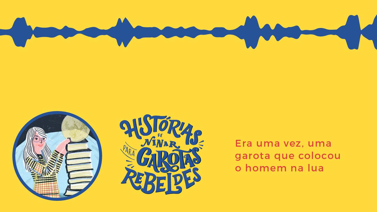 Histórias de Ninar para Garotas Rebeldes: Margaret Hamilton, lido por Sarah Oliveira