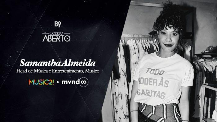 Código Aberto – Samantha Almeida, Head de Música e Entretenimento, Music2