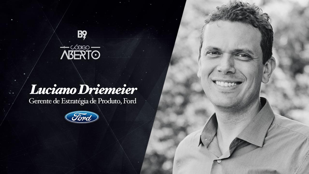Código Aberto – Luciano Driemeier, Gerente de Estratégia de Produto, Ford