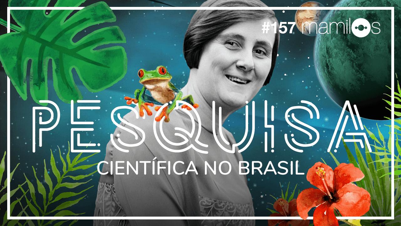 Mamilos 157 – Pesquisa Científica no Brasil