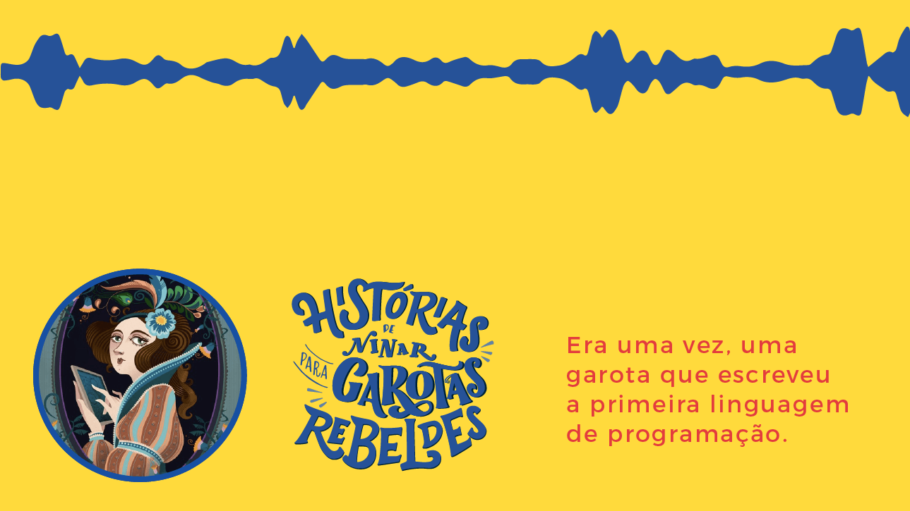 Histórias de Ninar para Garotas Rebeldes: Ada Lovelace, lida por Camila Achutti
